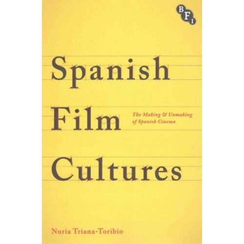 Spanish Film Cultures: The Making and Unmaking of Spanish Cinema (Paperback)