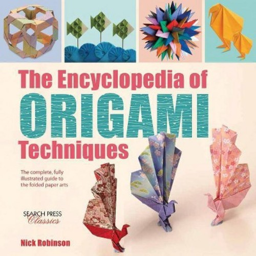 The Encyclopedia of Origami Techniques: The Complete, Fully Illustrated Guide to the Folded Paper Arts (Paperback)