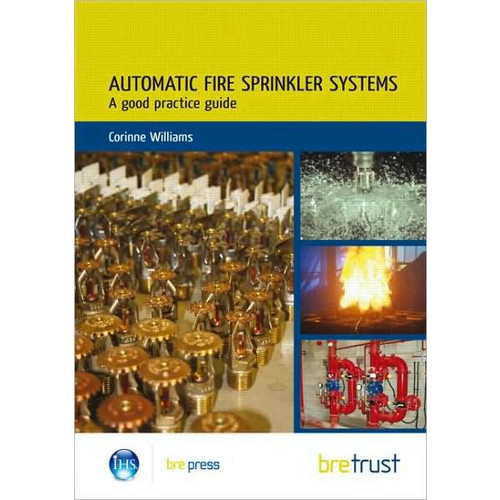 Automatic Fire Sprinkler Systems: A Good Practice Guide (FB 19)