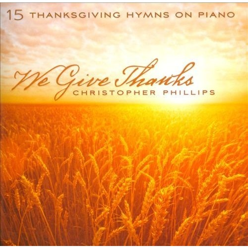 We Give Thanks: 15 Thanksgiving Hymns On Piano [CD]