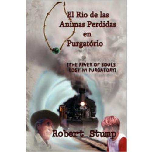 El Rio de las Animas Perdidas en Purgatrio: [the River of Souls Lost in Purgatory]