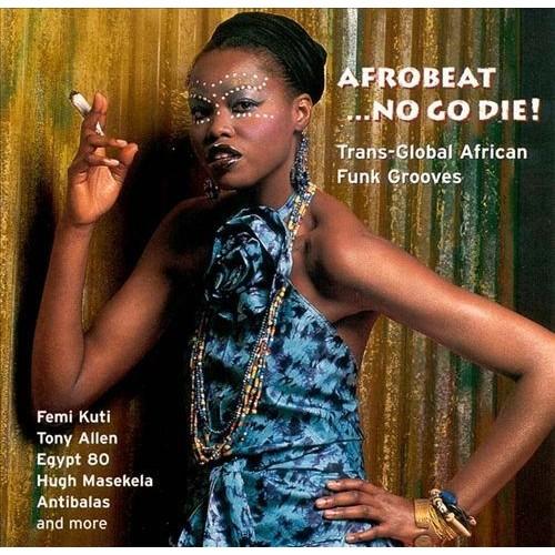 Afrobeat No Go Die-Trans Globa