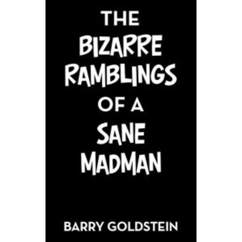 The Bizarre Ramblings of a Sane Madman