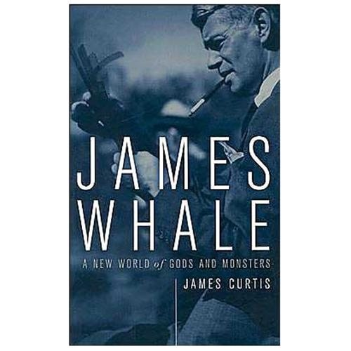 James Whale : A New World of Gods and Monsters (Paperback)