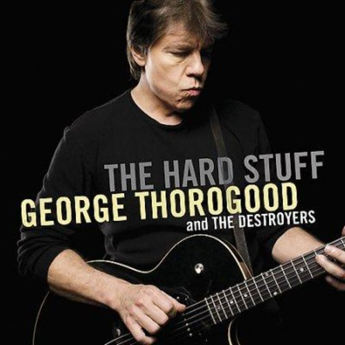 George Thorogood - The Hard Stuff