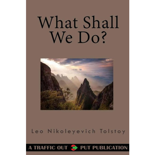 What Shall We Do? (AKA What Is to Be Done?)