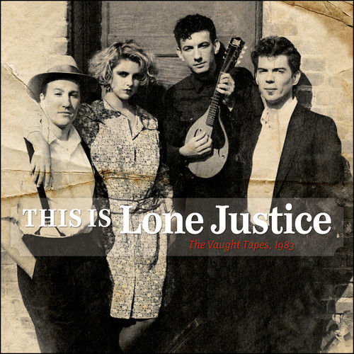 Lone Justice - This Is Lone Justice: The Vaught Tapes, 1983