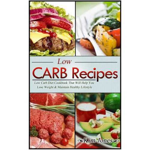 Low Carb Recipes: Low Carb Diet Cookbook That Will Help You Lose Weight & Maintain Healthy Lifestyle