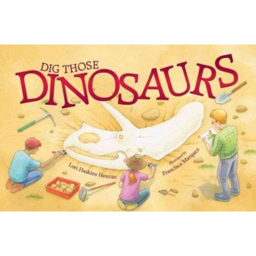 Dig Those Dinosaurs Dig Those Dinosaurs
