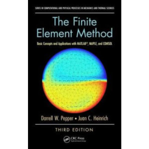The Finite Element Method: Basic Concepts and Applications with MATLAB, MAPLE, and COMSOL, Third Edition / Edition 3