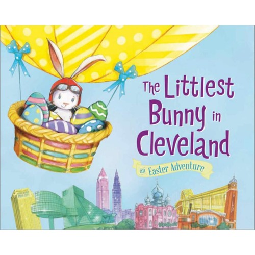 The Littlest Bunny in Cleveland An Easter Adventure Story Book