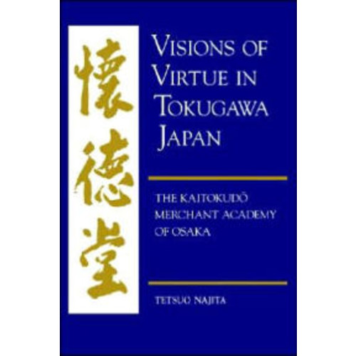 Visions of Virtue in Tokugawa Japan: The Kaitokudo Merchant Academy of Osaka / Edition 1