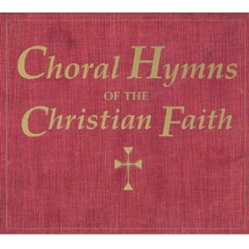Choral Hymns of the Christian Faith [CD]