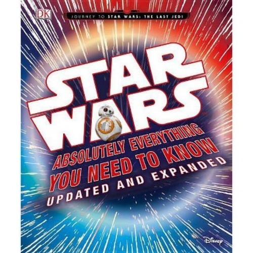 Star Wars : Absolutely Everything You Need to Know (Hardcover) (Adam Bray & Kerrie Dougherty & Cole