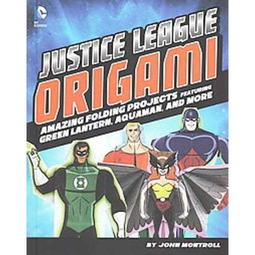 Justice League Origami : Amazing Folding Projects Featuring Green Lantern, Aquaman, and More (Library)