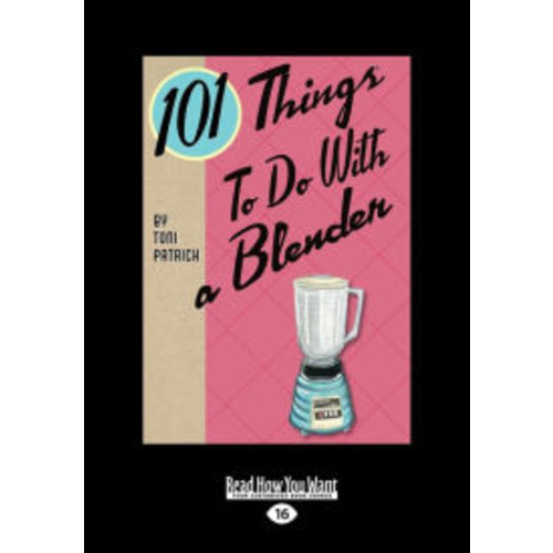 101 Things to Do with a Blender (Large Print 16pt)