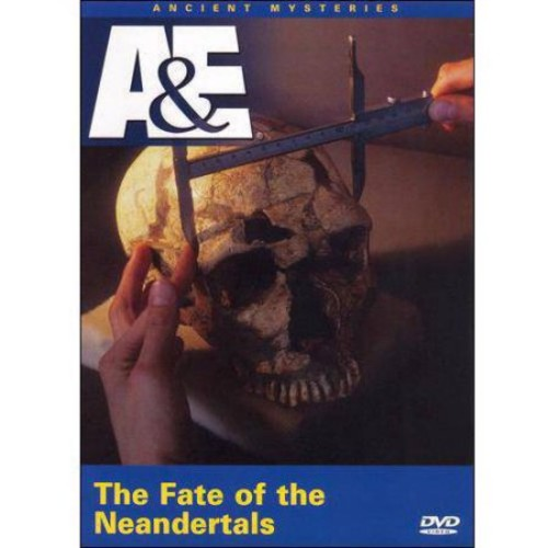 Ancient Mysteries: The Fate of the Neandertals [DVD]