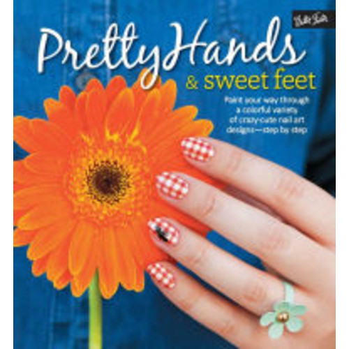Pretty Hands and Sweet Feet: Paint your way through a colorful variety of crazy-cute nail art designs - step by step (PagePerfect NOOK Book)