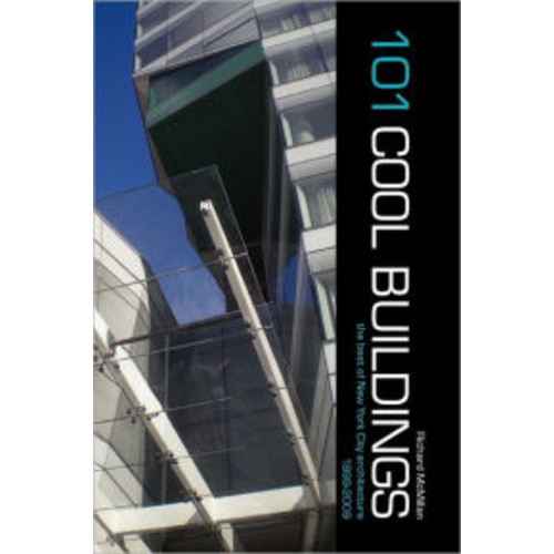 101 Cool Buildings: The best of New York City Architecture 1999-2009