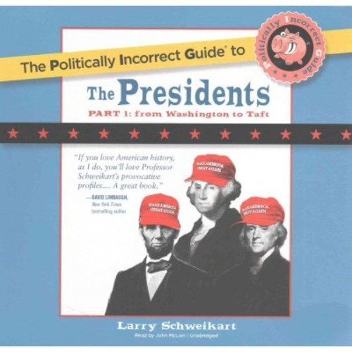 Politically Incorrect Guide to the Presidents : From Washington to Taft; Library Edition (CD/Spoken