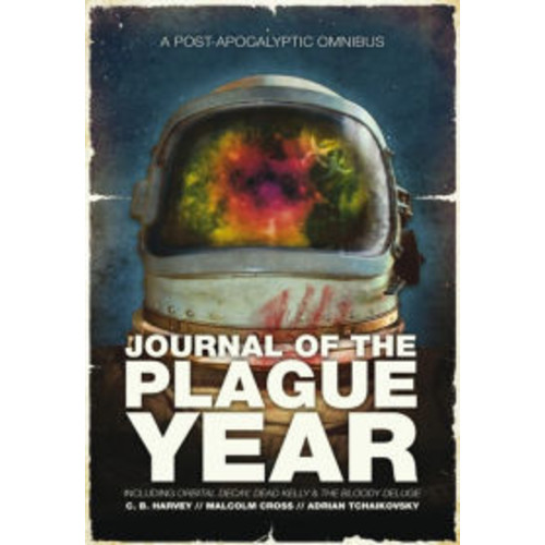 Journal of the Plague Year: A Post-Apocalyptic Omnibus (Orbital Decay\Dead Kelly\The Bloody Deluge)