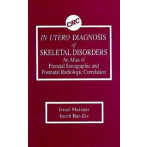 In Utero Diagnosis of Skeletal Disorders: An Atlas of Prenatal Sonographic and Postnatal Radiologic Correlation / Edition 1
