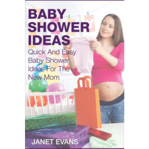 Baby Shower Ideas: Quick and Easy Baby Shower Ideas for the New Mom