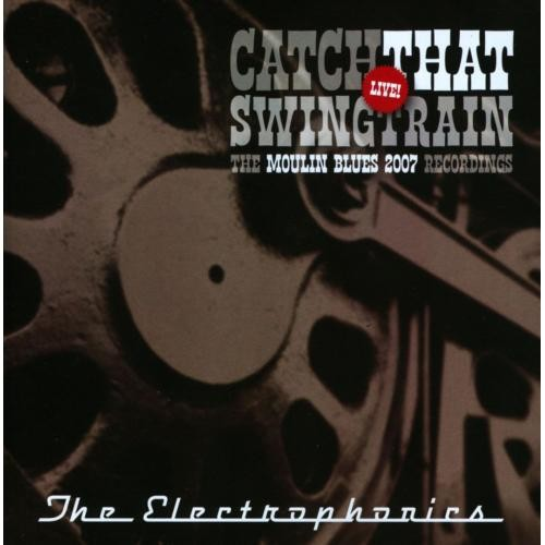 Catch That Swingtrain Live: The Moulin Blues 2007 Recordings [Enhanced CD]