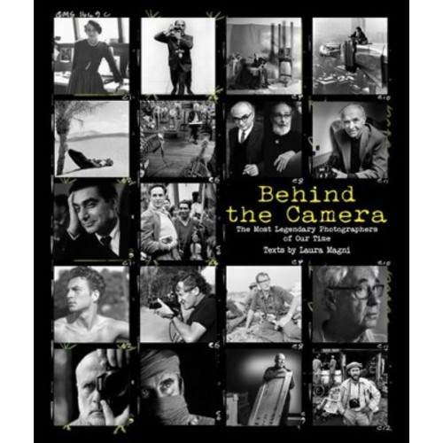 Behind the Camera : The Greatest Photojournalists of Our Time (Hardcover) (Laura Magni)