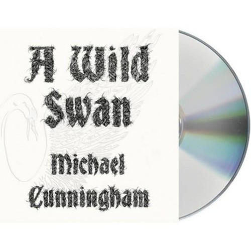Wild Swan : And Other Tales (Unabridged) (CD/Spoken Word) (Michael Cunningham)