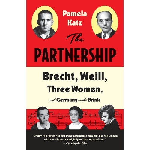 The Partnership : Brecht, Weill, Three Women, and Germany on the Brink