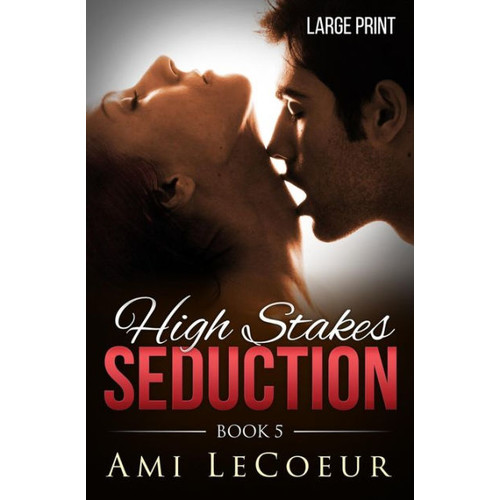 High Stakes Seduction - Book 5 - LARGE PRINT