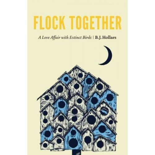 Flock Together: A Love Affair With Extinct Birds (Hardcover)