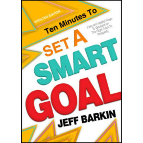 Ten Minutes To Set A Smart Goal: Easy and Helpful Ways To Get Back on The Right Track To Prosperity Track