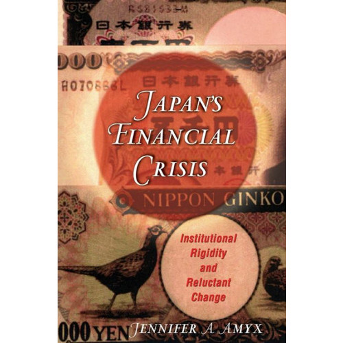 Japan's Financial Crisis: Institutional Rigidity and Reluctant Change