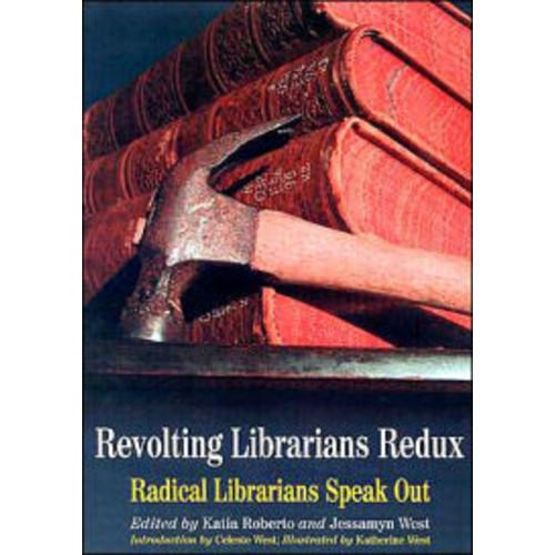 Revolting Librarians Redux: Radical Librarians Speak Out
