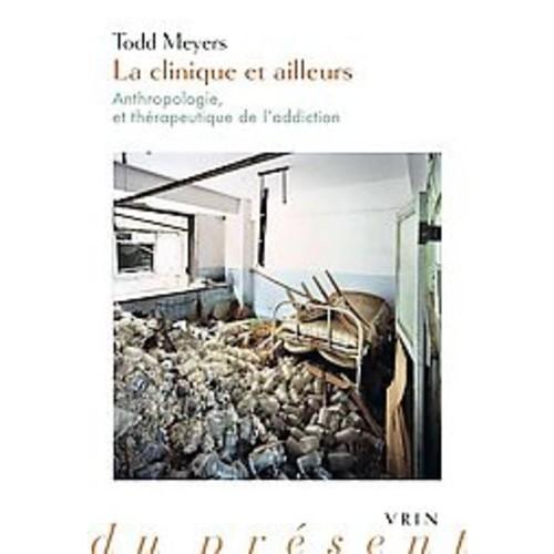 La Clinique Et Ailleurs : Anthropologie Et Therapeutique De L'addiction (Paperback) (Todd Meyers)