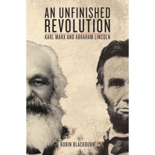 An Unfinished Revolution: Marx and Lincoln