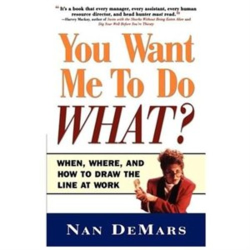 You Want Me to Do What? When, Where, and How to Draw the Line at Work