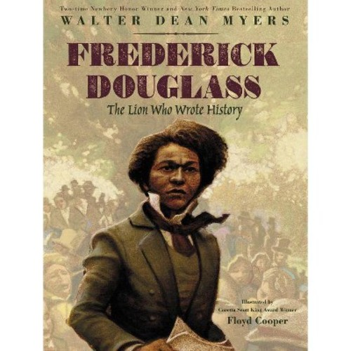 Frederick Douglass : The Lion Who Wrote History (School And Library) (Walter Dean Myers)