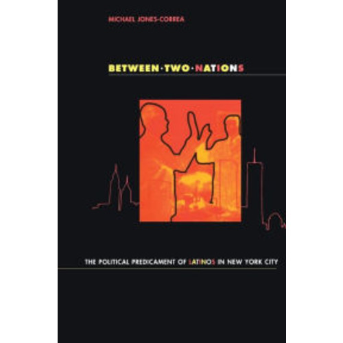 Between Two Nations: The Political Predicament of Latinos in New York City / Edition 1