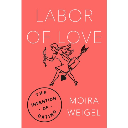 Labor of Love : The Invention of Dating