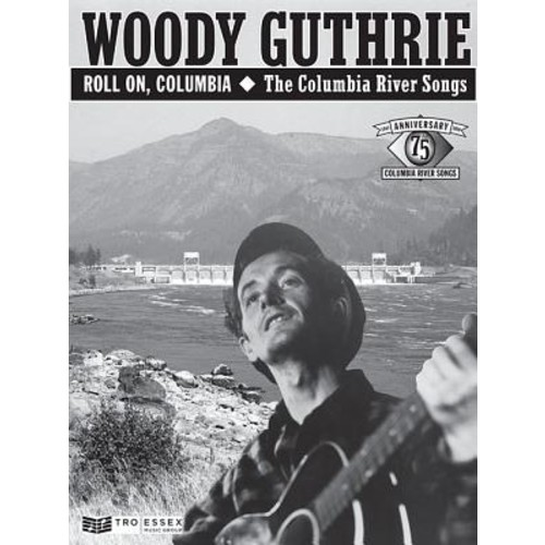 Woody Guthrie Roll On, Columbia: The Columbia River Songs