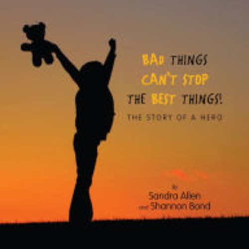 Bad Things Can't Stop The Best Things!: The Story of a Hero