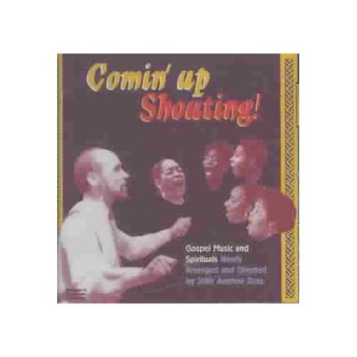 Comin' Up Shouting! Gospel Music and Spirituals Newly Arranged [CD]