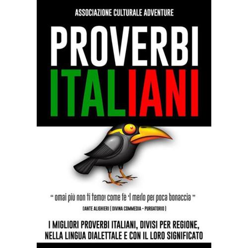 Proverbi Italiani: Tutta la sapienza e l'esperienza di secoli, sono conservate nei proverbi, nelle citazioni e negli antichi detti popolari. Essi sono dei tesori di inestimabile valore che appartengono all'intera umanit.