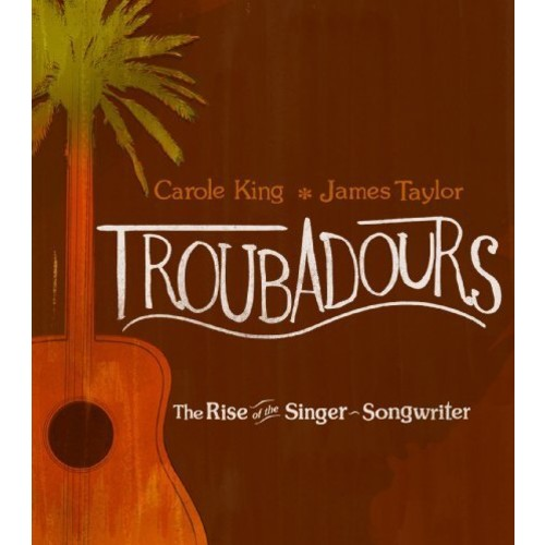 Troubadours: The Rise of the Singer-Songwriter