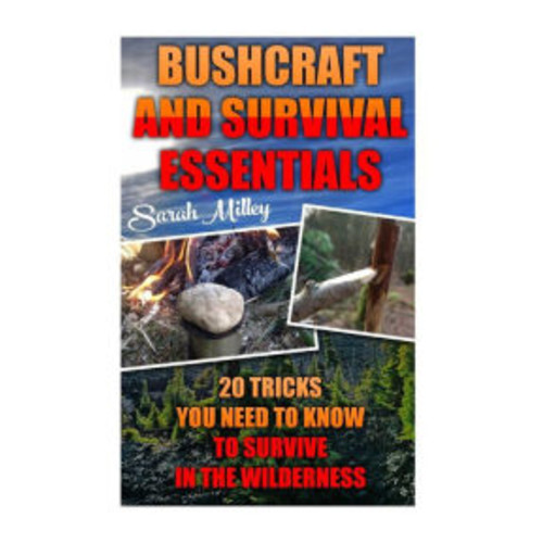 Bushcraft and Survival Essentials 20 Tricks You Need To Know To Survive In The Wilderness: bushcraft, bushcraft outdoor skills, bushcraft carving, bushcraft cooking, bushcraft item, bushcraft survival, bushcraft basics,(Preppers Survival Guide, Preper's S
