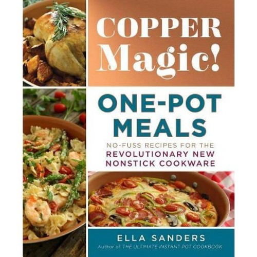 Copper Magic! One-Pot Meals : No-Fuss Recipes for the Revolutionary New Nonstick Cookware (Paperback)