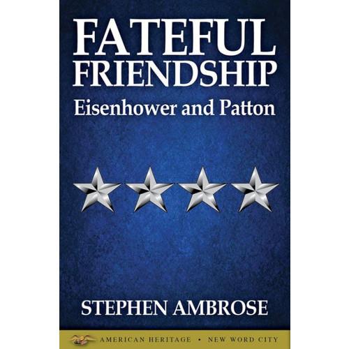 Fateful Friendship: Eisenhower and Patton